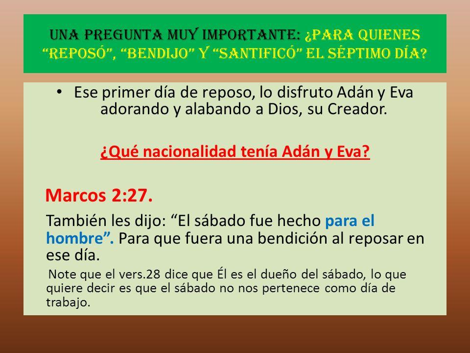 Una pregunta muy importante: ¿Para quienes reposó, bendijo y santificó el séptimo día? Ese primer día de reposo, lo disfruto Adán y Eva adorando y ala
