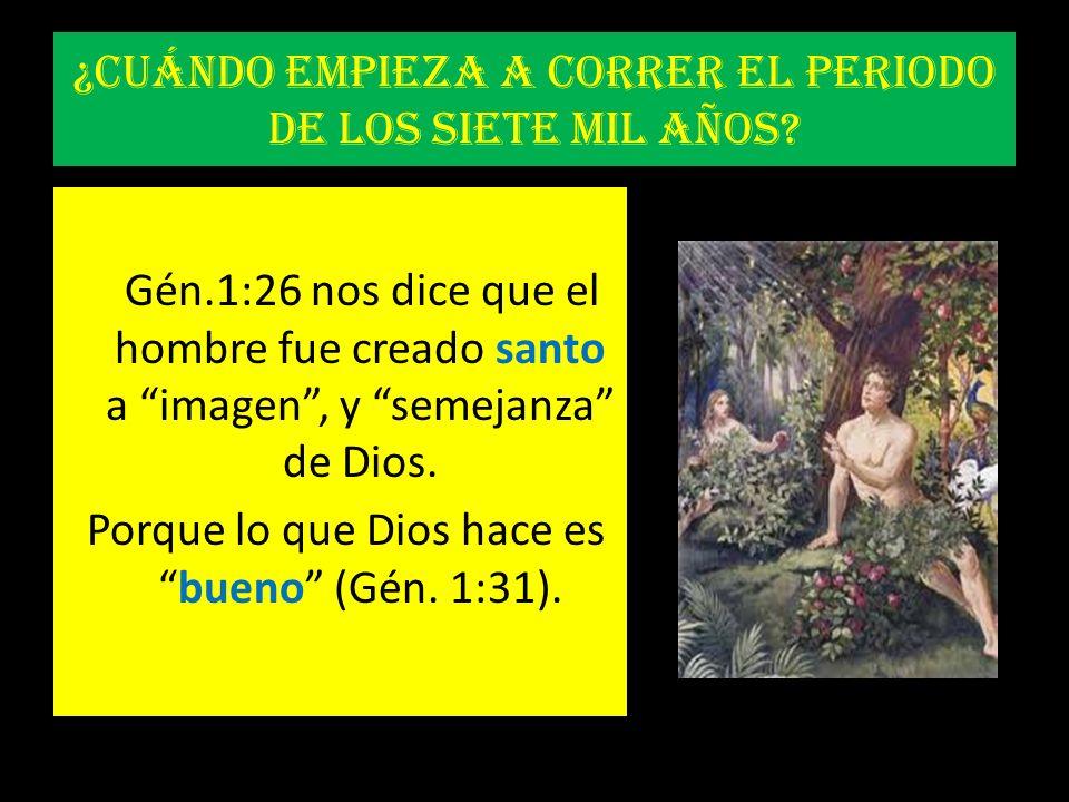 ¿Cuándo empieza a correr el periodo de los siete mil años? Gén.1:26 nos dice que el hombre fue creado santo a imagen, y semejanza de Dios. Porque lo q