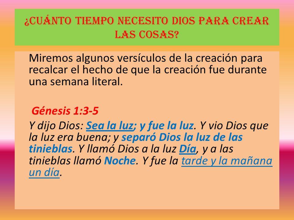 ¿Cuánto tiempo necesito Dios para crear las cosas? Miremos algunos versículos de la creación para recalcar el hecho de que la creación fue durante una