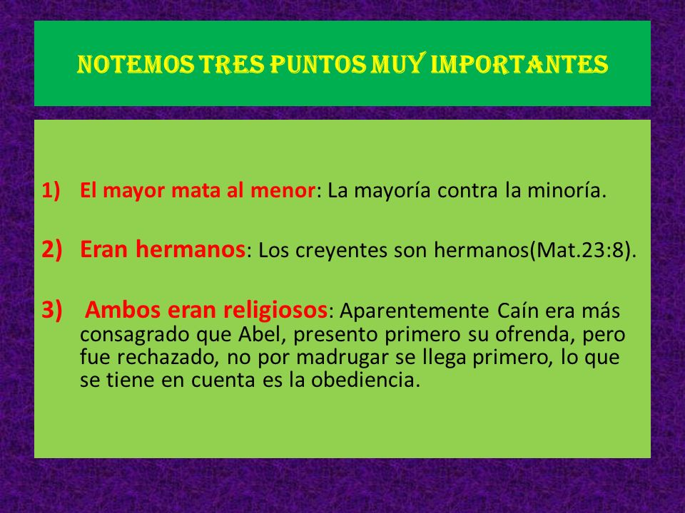 Notemos tres puntos muy importantes 1)El mayor mata al menor: La mayoría contra la minoría. 2)Eran hermanos : Los creyentes son hermanos(Mat.23:8). 3)