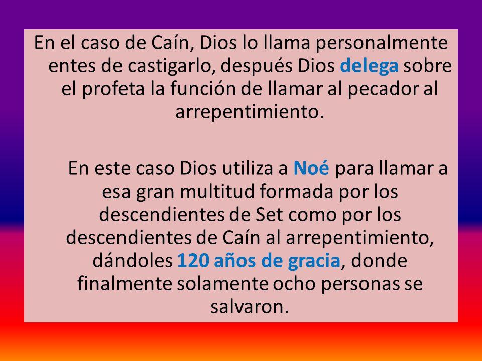 En el caso de Caín, Dios lo llama personalmente entes de castigarlo, después Dios delega sobre el profeta la función de llamar al pecador al arrepenti