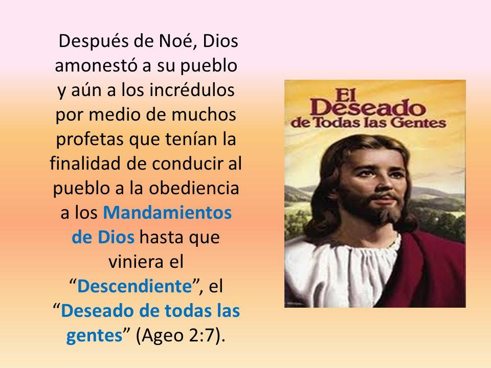 Después de Noé, Dios amonestó a su pueblo y aún a los incrédulos por medio de muchos profetas que tenían la finalidad de conducir al pueblo a la obedi