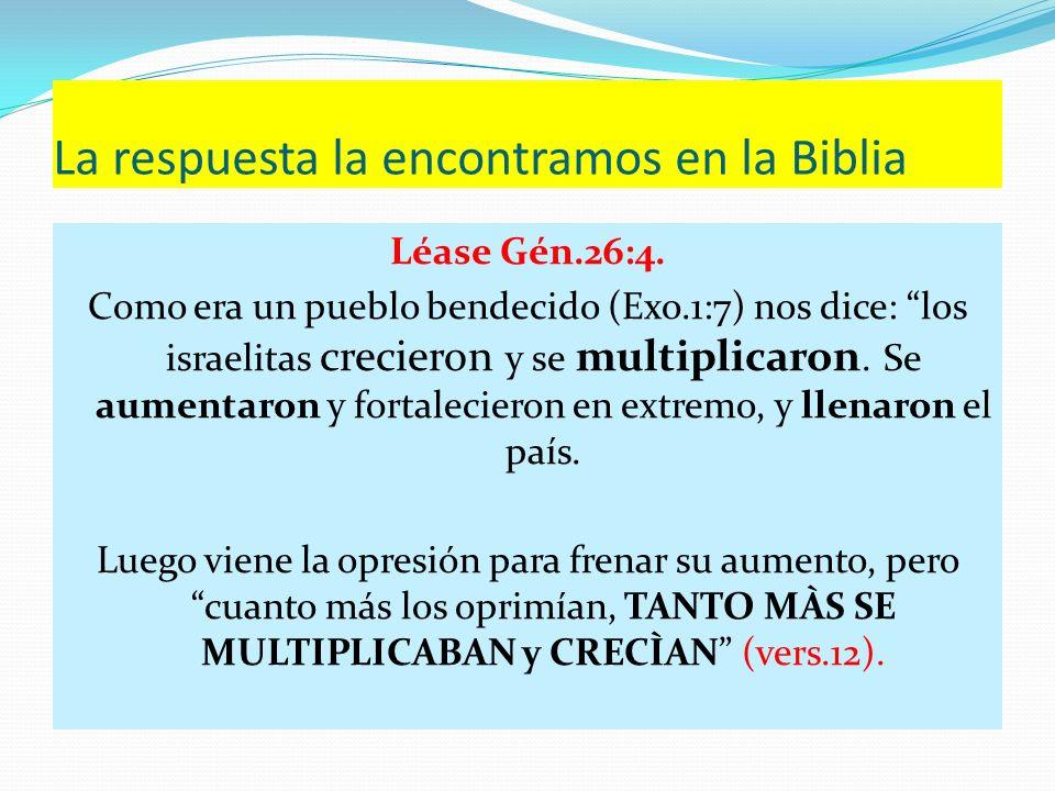 La respuesta la encontramos en la Biblia Léase Gén.26:4. Como era un pueblo bendecido (Exo.1:7) nos dice: los israelitas crecieron y se multiplicaron.