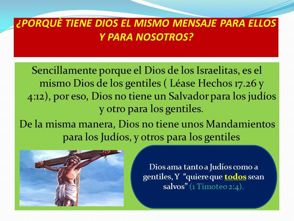 ¿PORQUÈ TIENE DIOS EL MISMO MENSAJE PARA ELLOS Y PARA NOSOTROS? Sencillamente porque el Dios de los Israelitas, es el mismo Dios de los gentiles ( Léa