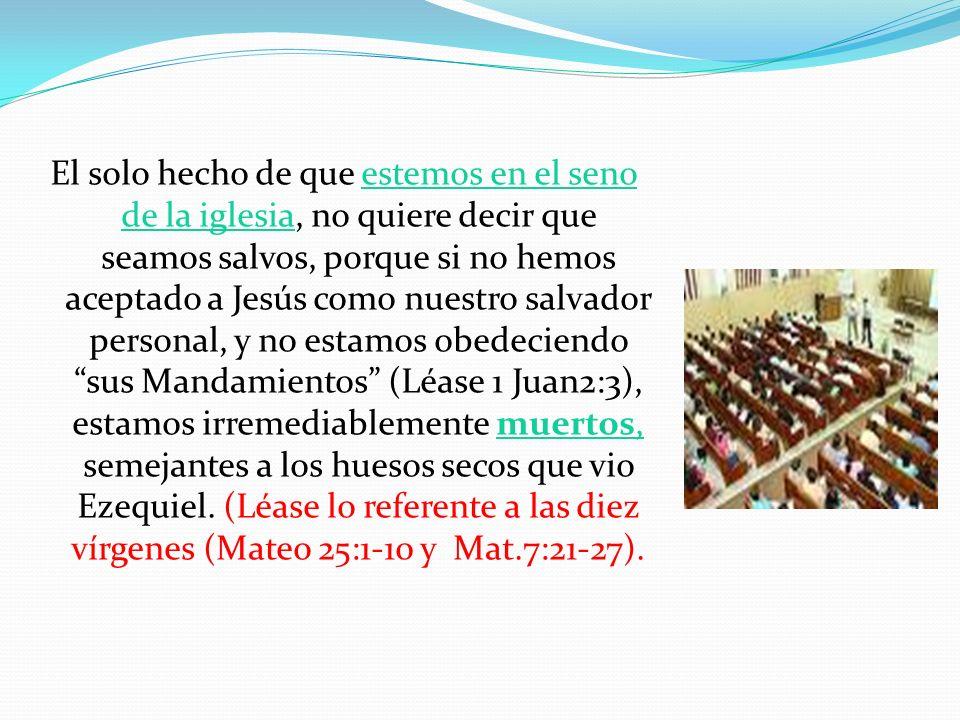 El solo hecho de que estemos en el seno de la iglesia, no quiere decir que seamos salvos, porque si no hemos aceptado a Jesús como nuestro salvador pe