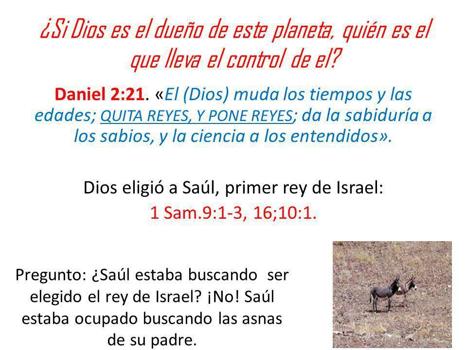 ¿Si Dios es el dueño de este planeta, quién es el que lleva el control de el? Daniel 2:21. «El (Dios) muda los tiempos y las edades; QUITA REYES, Y PO