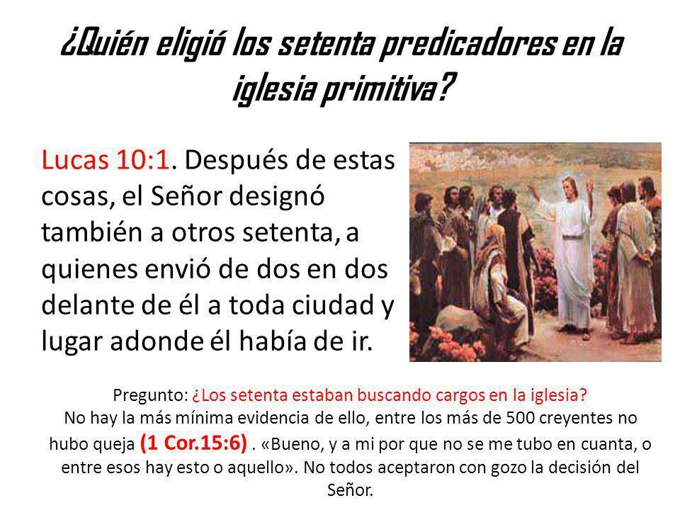 ¿Quién eligió los setenta predicadores en la iglesia primitiva? Lucas 10:1. Después de estas cosas, el Señor designó también a otros setenta, a quiene