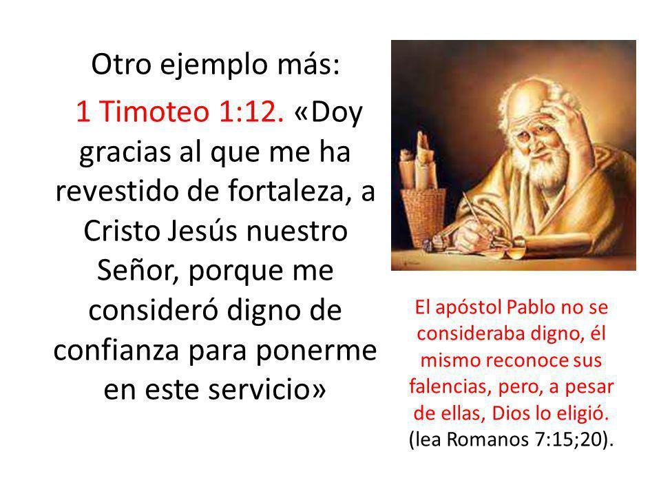 Otro ejemplo más: 1 Timoteo 1:12. «Doy gracias al que me ha revestido de fortaleza, a Cristo Jesús nuestro Señor, porque me consideró digno de confian