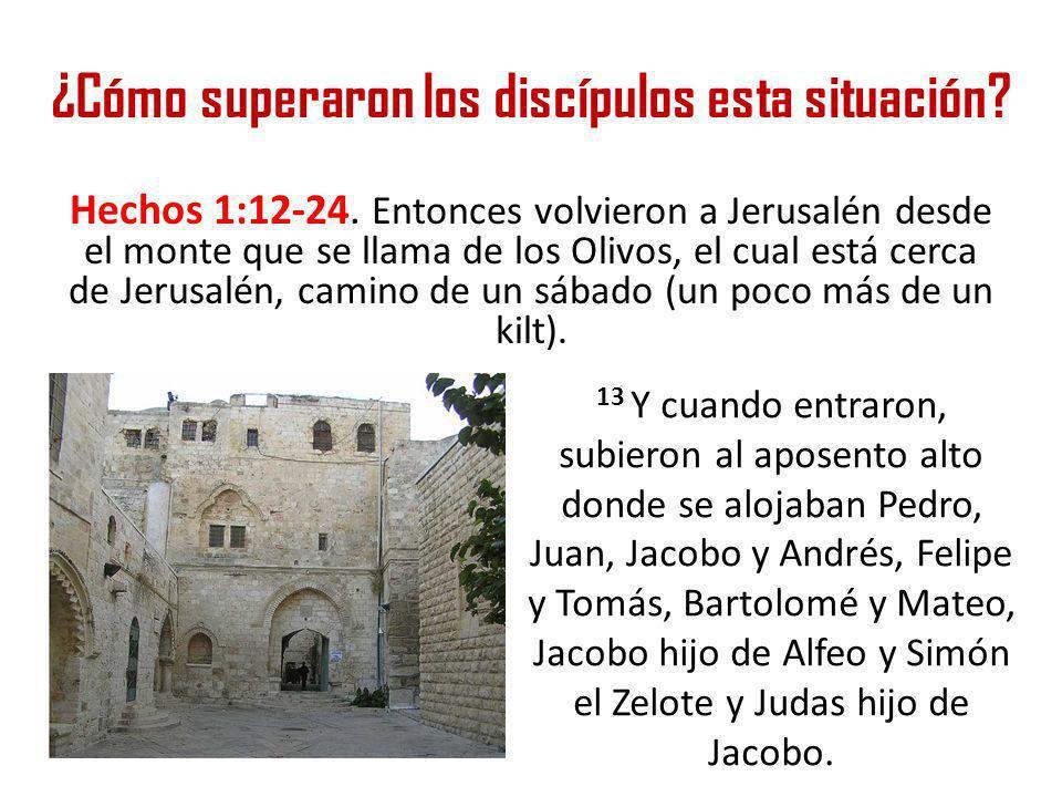 ¿Cómo superaron los discípulos esta situación? Hechos 1:12-24. Entonces volvieron a Jerusalén desde el monte que se llama de los Olivos, el cual está