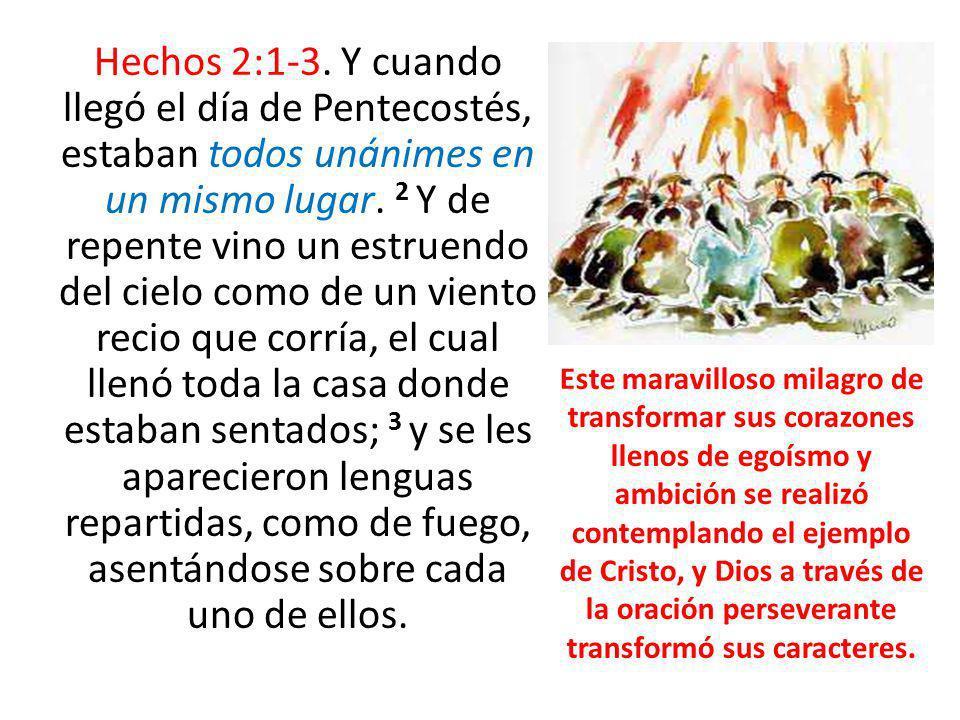 Hechos 2:1-3. Y cuando llegó el día de Pentecostés, estaban todos unánimes en un mismo lugar. 2 Y de repente vino un estruendo del cielo como de un vi