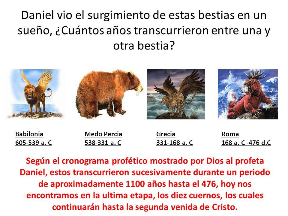 Daniel vio el surgimiento de estas bestias en un sueño, ¿Cuántos años transcurrieron entre una y otra bestia? Babilonia 605-539 a. C Medo Percia 538-3