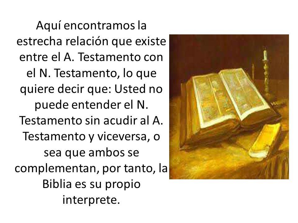 Aquí encontramos la estrecha relación que existe entre el A. Testamento con el N. Testamento, lo que quiere decir que: Usted no puede entender el N. T