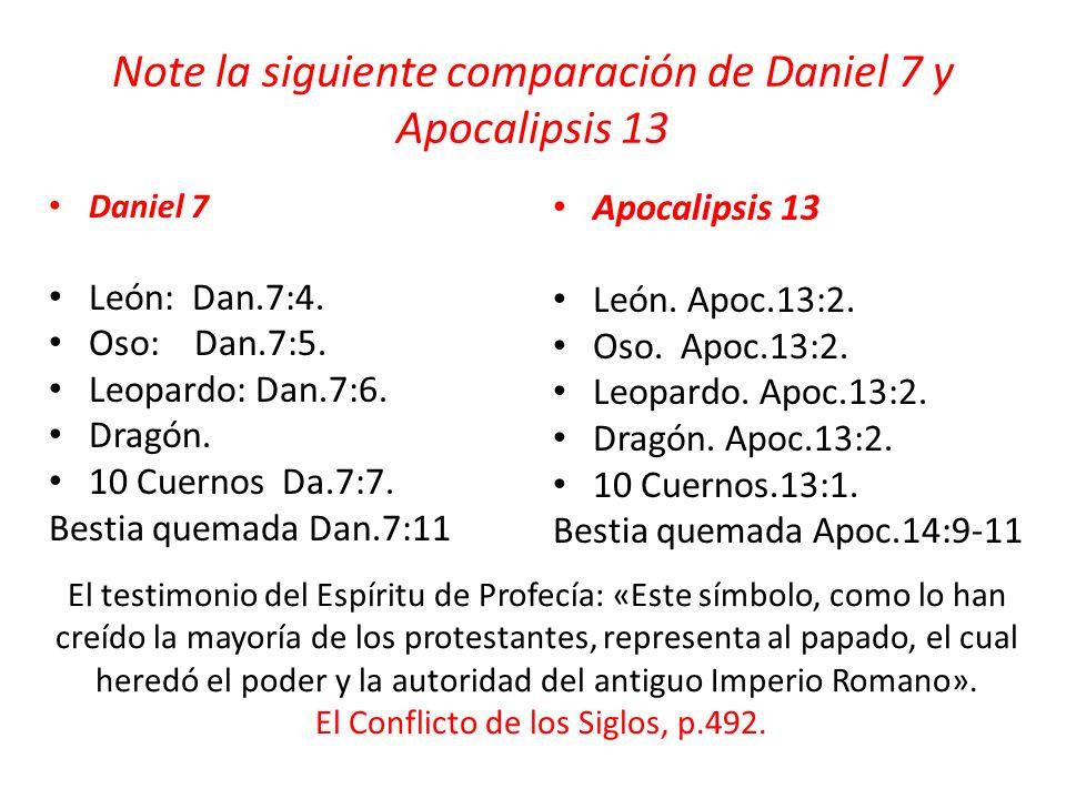 Note la siguiente comparación de Daniel 7 y Apocalipsis 13 Daniel 7 León: Dan.7:4. Oso: Dan.7:5. Leopardo: Dan.7:6. Dragón. 10 Cuernos Da.7:7. Bestia