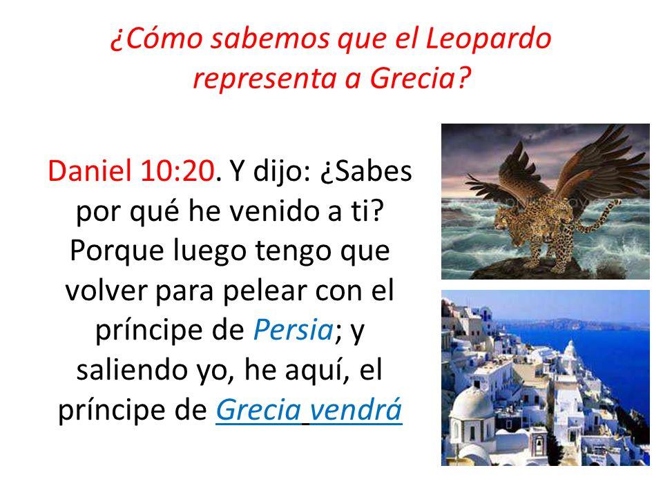 ¿Cómo sabemos que el Leopardo representa a Grecia? Daniel 10:20. Y dijo: ¿Sabes por qué he venido a ti? Porque luego tengo que volver para pelear con