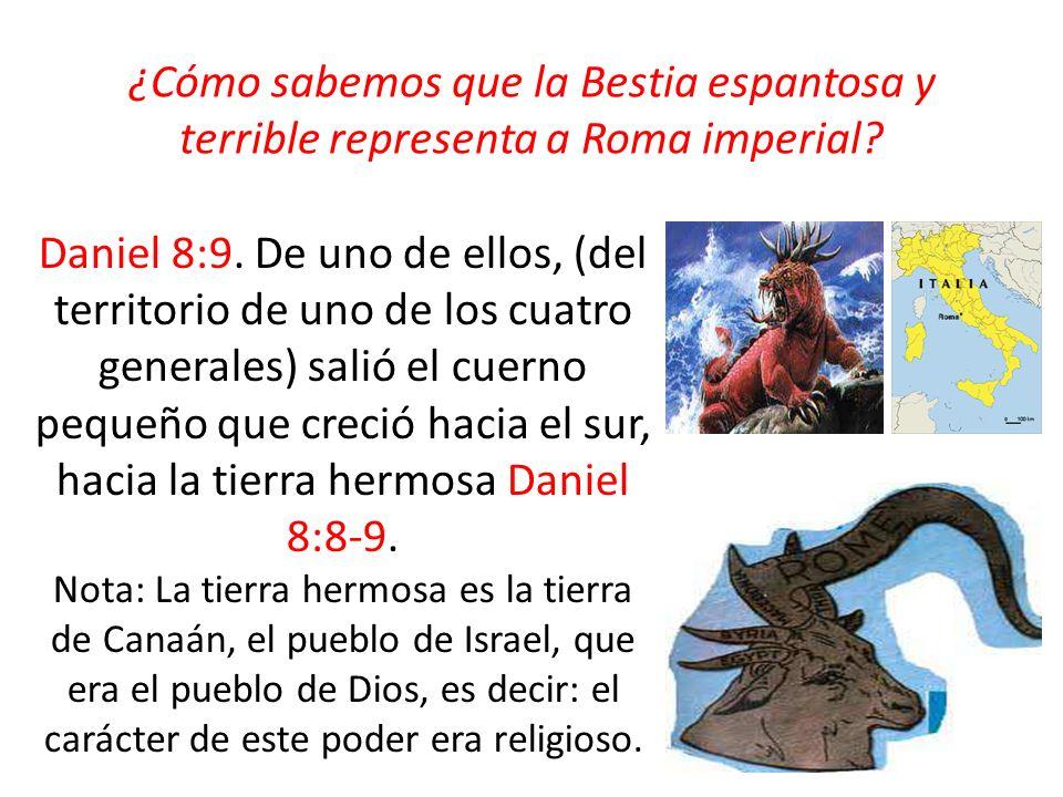 ¿Cómo sabemos que la Bestia espantosa y terrible representa a Roma imperial? Daniel 8:9. De uno de ellos, (del territorio de uno de los cuatro general
