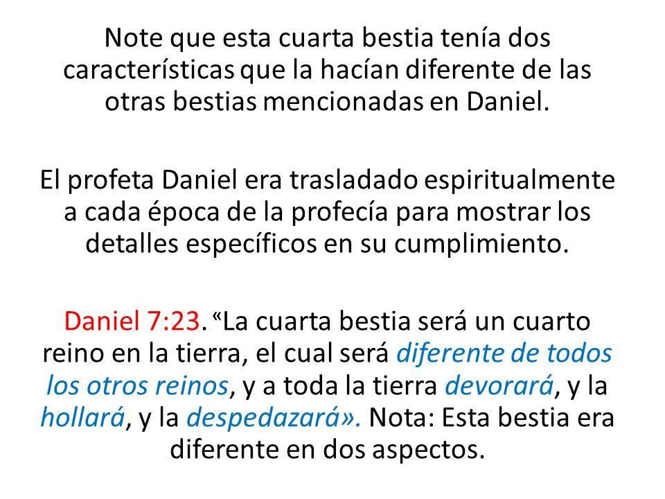 Note que esta cuarta bestia tenía dos características que la hacían diferente de las otras bestias mencionadas en Daniel. El profeta Daniel era trasla