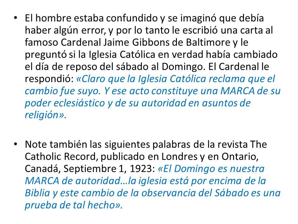 El hombre estaba confundido y se imaginó que debía haber algún error, y por lo tanto le escribió una carta al famoso Cardenal Jaime Gibbons de Baltimo