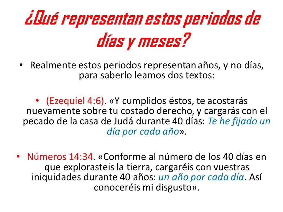 ¿Qué representan estos periodos de días y meses? Realmente estos periodos representan años, y no días, para saberlo leamos dos textos: (Ezequiel 4:6).