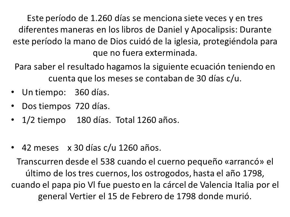Este período de 1.260 días se menciona siete veces y en tres diferentes maneras en los libros de Daniel y Apocalipsis: Durante este período la mano de