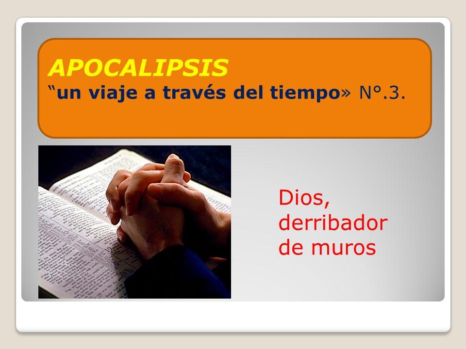 APOCALIPSISun viaje a través del tiempo» N°.3. Dios, derribador de muros