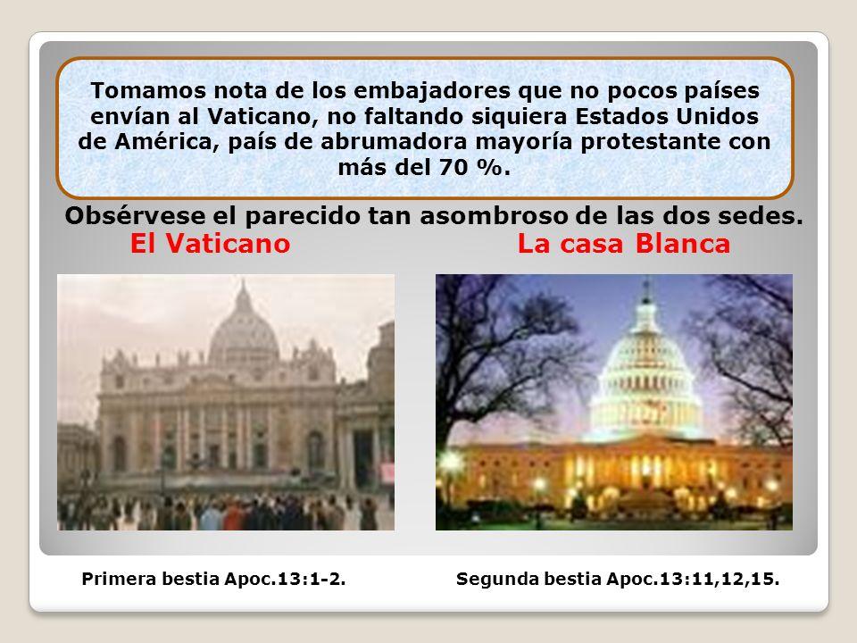 Obsérvese el parecido tan asombroso de las dos sedes. El Vaticano La casa Blanca Primera bestia Apoc.13:1-2. Segunda bestia Apoc.13:11,12,15. Tomamos