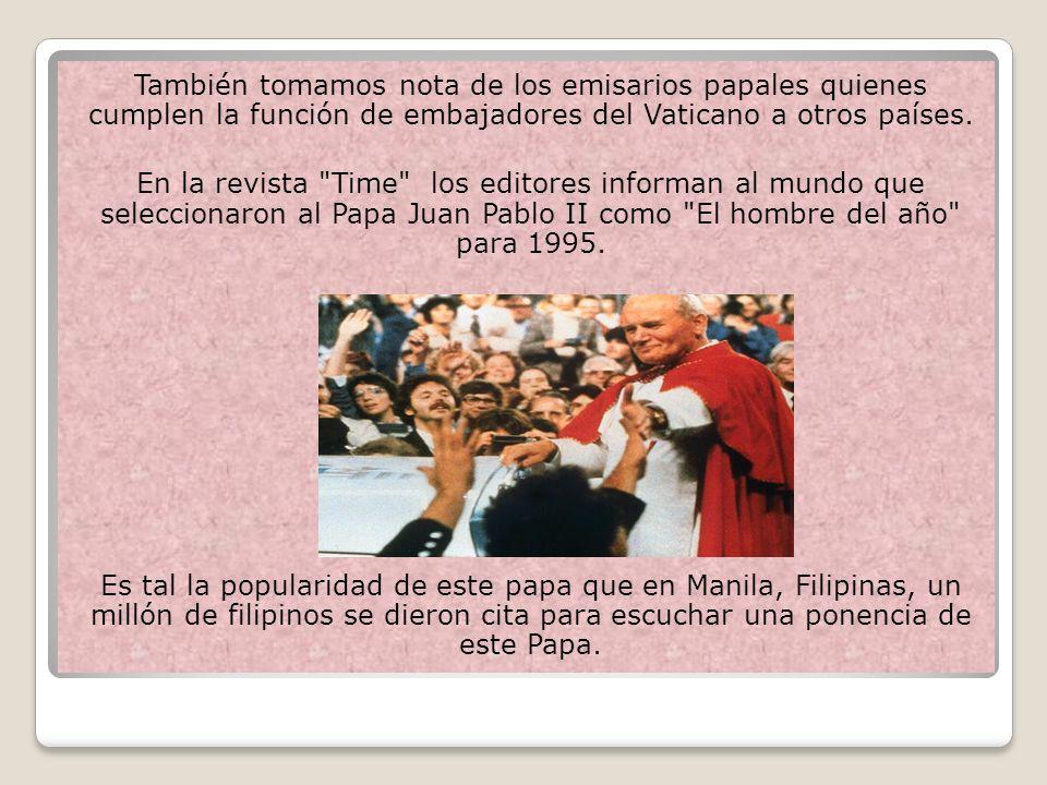 También tomamos nota de los emisarios papales quienes cumplen la función de embajadores del Vaticano a otros países. En la revista