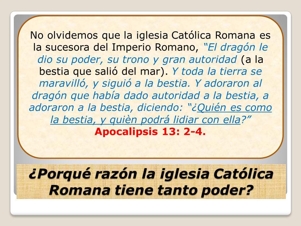 ¿Porqué razón la iglesia Católica Romana tiene tanto poder? No olvidemos que la iglesia Católica Romana es la sucesora del Imperio Romano, El dragón l