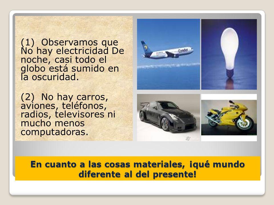 En cuanto a las cosas materiales, ¡qué mundo diferente al del presente! (1) Observamos que No hay electricidad De noche, casi todo el globo está sumid
