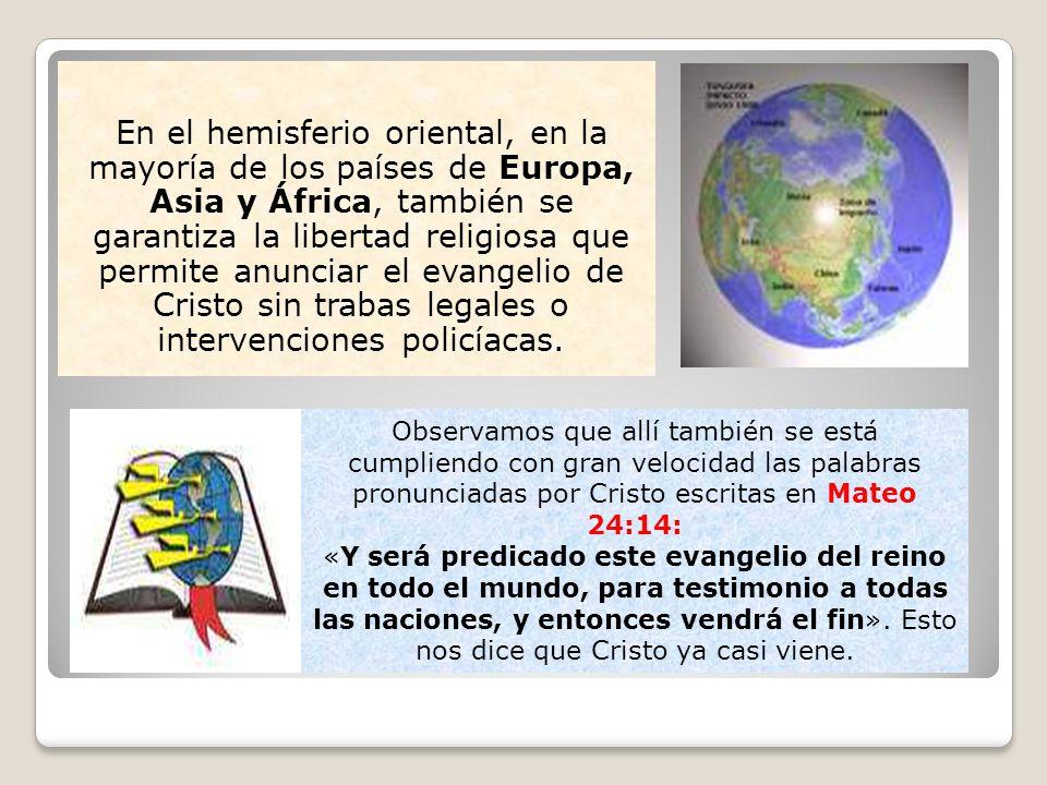 En el hemisferio oriental, en la mayoría de los países de Europa, Asia y África, también se garantiza la libertad religiosa que permite anunciar el ev