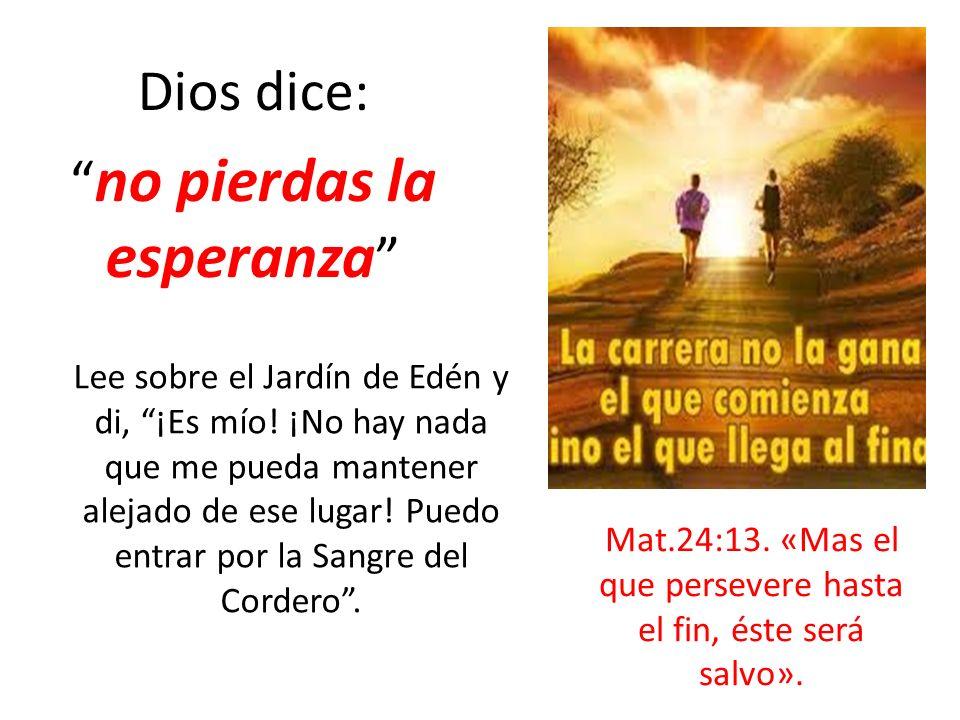 Dios dice: no pierdas la esperanza Lee sobre el Jardín de Edén y di, ¡Es mío! ¡No hay nada que me pueda mantener alejado de ese lugar! Puedo entrar po
