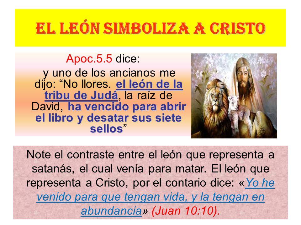 EL LEÓN SIMBOLIZA A CRISTO Apoc.5.5 dice: y uno de los ancianos me dijo: No llores. e ee el león de la tribu de Judá, la raíz de David, h hh ha vencid