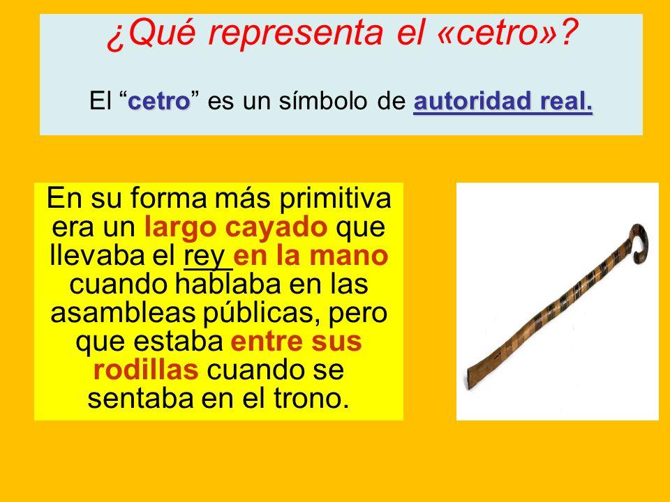 ¿Qué representa el «cetro»? cetroautoridad real. El cetro es un símbolo de autoridad real. En su forma más primitiva era un largo cayado que llevaba e