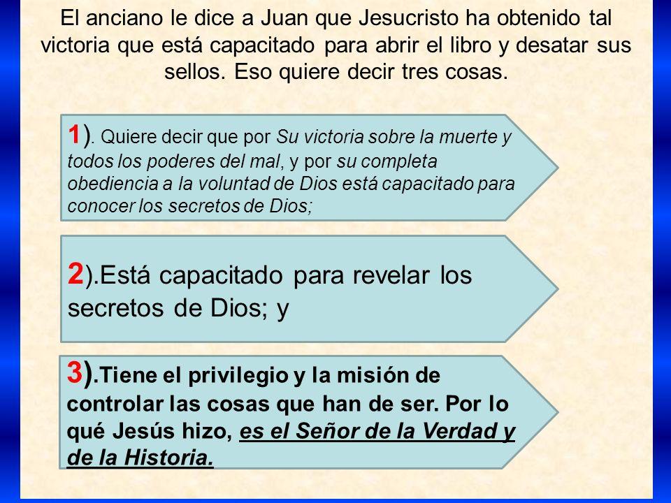 El anciano le dice a Juan que Jesucristo ha obtenido tal victoria que está capacitado para abrir el libro y desatar sus sellos. Eso quiere decir tres
