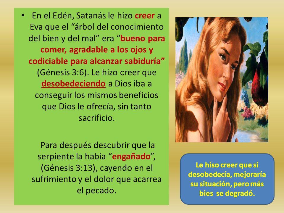 En el Edén, Satanás le hizo creer a Eva que el árbol del conocimiento del bien y del mal era bueno para comer, agradable a los ojos y codiciable para