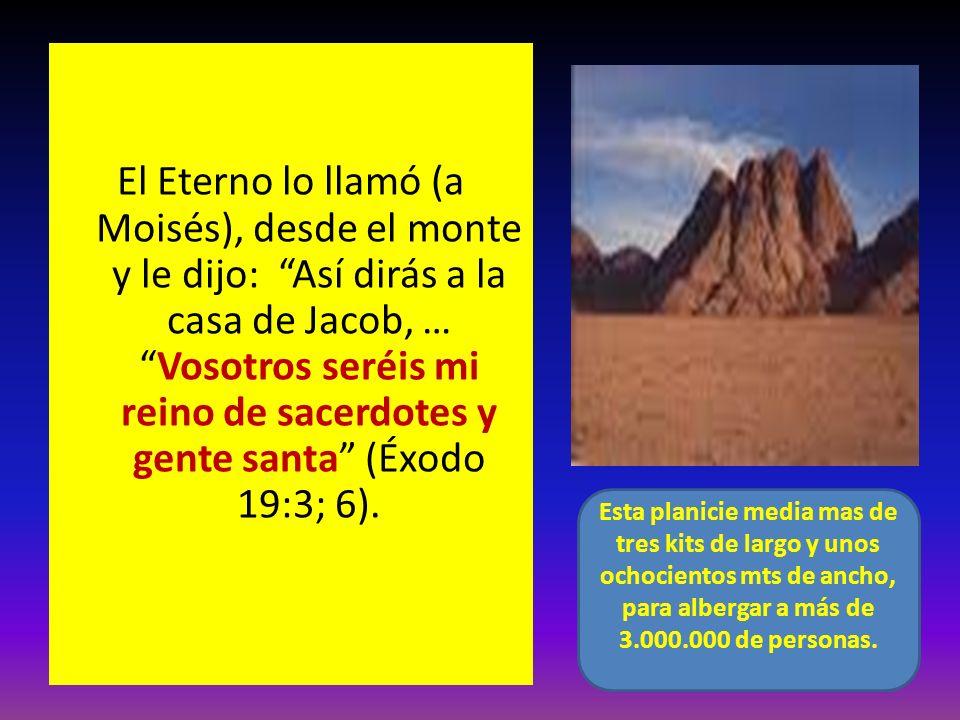 El Eterno lo llamó (a Moisés), desde el monte y le dijo: Así dirás a la casa de Jacob, …Vosotros seréis mi reino de sacerdotes y gente santa (Éxodo 19