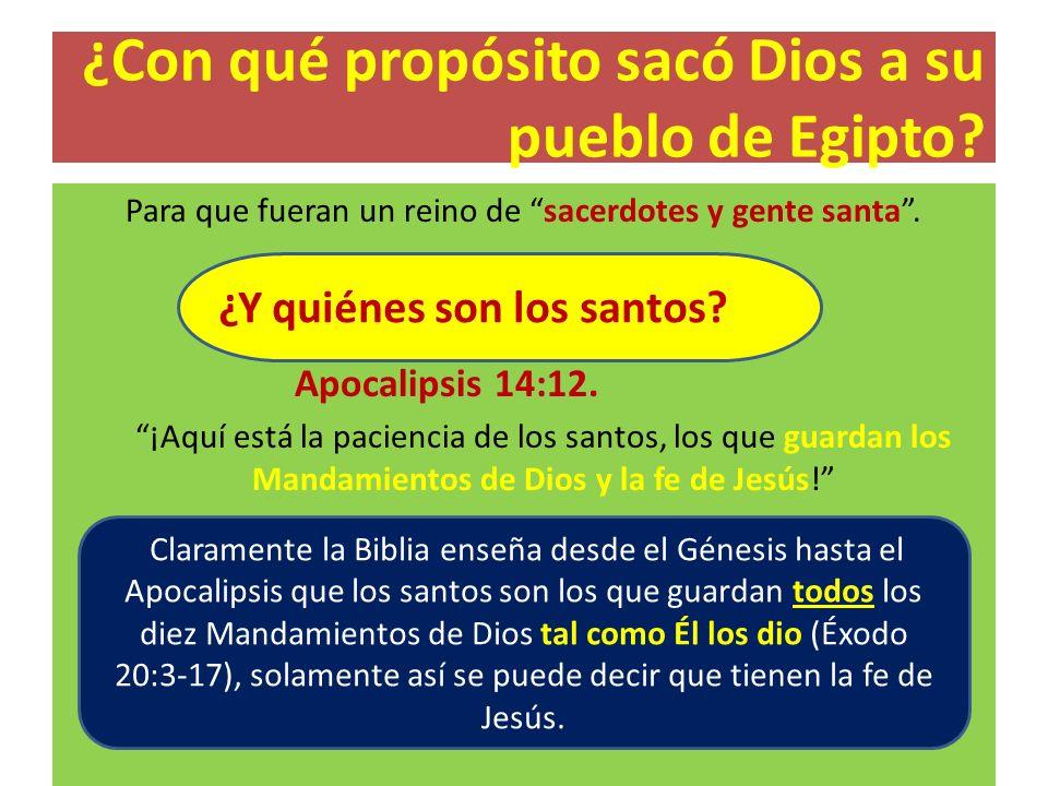 ¿Con qué propósito sacó Dios a su pueblo de Egipto? Para que fueran un reino de sacerdotes y gente santa. Apocalipsis 14:12. ¡Aquí está la paciencia d