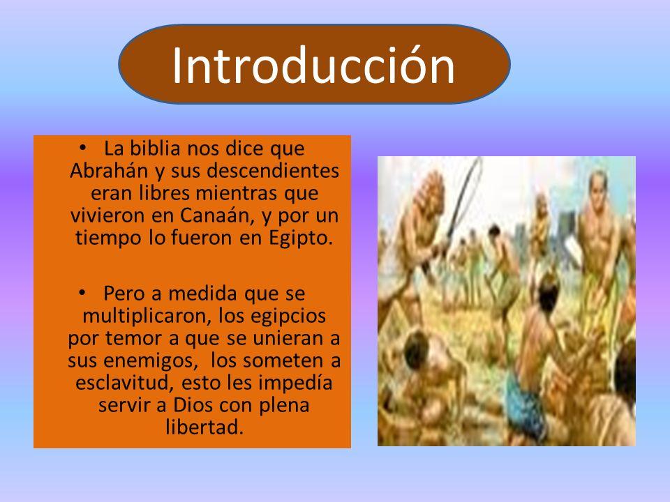 La biblia nos dice que Abrahán y sus descendientes eran libres mientras que vivieron en Canaán, y por un tiempo lo fueron en Egipto. Pero a medida que