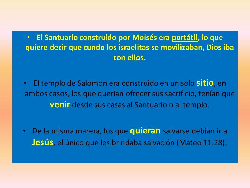 El Santuario construido por Moisés era portátil, lo que quiere decir que cundo los israelitas se movilizaban, Dios iba con ellos. El templo de Salomón