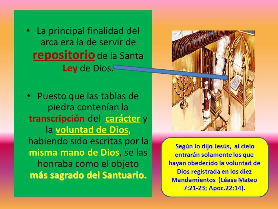 La principal finalidad del arca era la de servir de repositorio de la Santa Ley de Dios. más sagrado del Santuario. Puesto que las tablas de piedra co