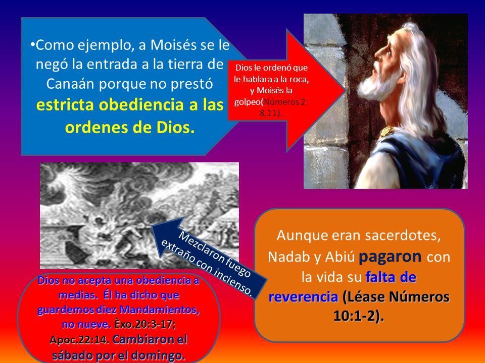 Como ejemplo, a Moisés se le negó la entrada a la tierra de Canaán porque no prestó estricta obediencia a las ordenes de Dios. falta de reverencia (Lé