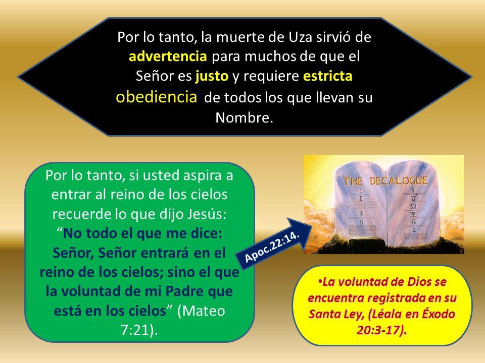 Por lo tanto, la muerte de Uza sirvió de advertencia para muchos de que el Señor es justo y requiere estricta obediencia de todos los que llevan su No