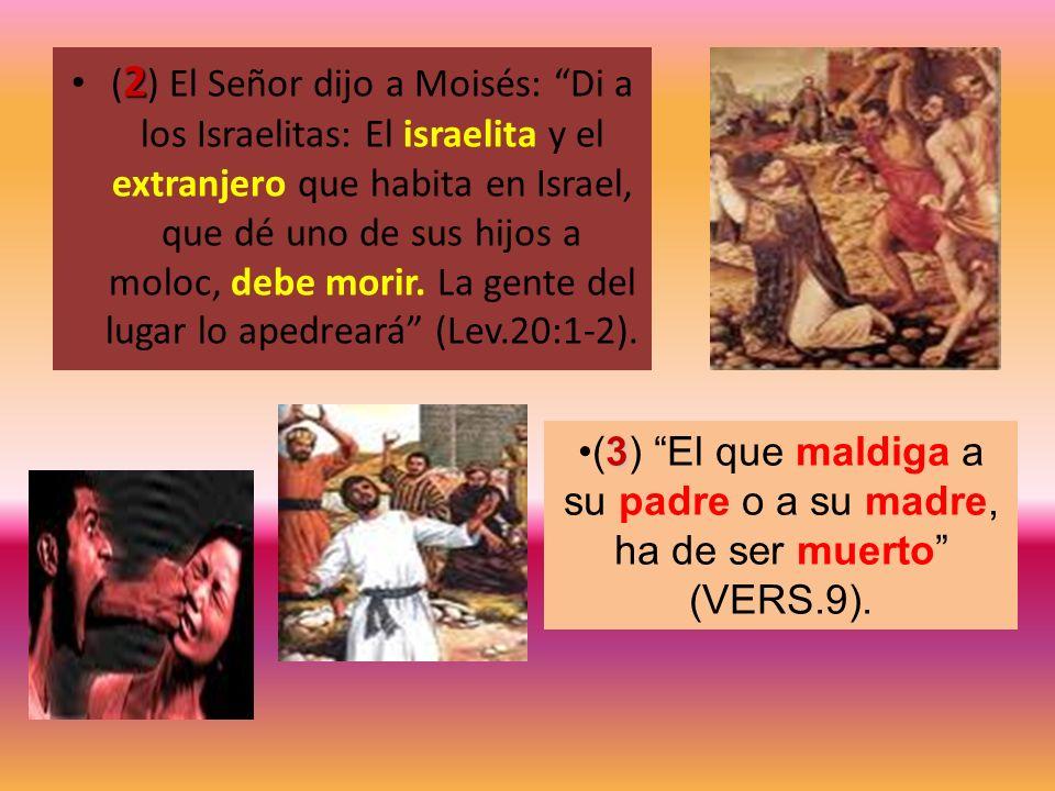 2 ( 2 ) El Señor dijo a Moisés: Di a los Israelitas: El israelita y el extranjero que habita en Israel, que dé uno de sus hijos a moloc, debe morir. L