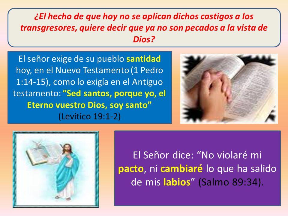 ¿El hecho de que hoy no se aplican dichos castigos a los transgresores, quiere decir que ya no son pecados a la vista de Dios? El señor exige de su pu