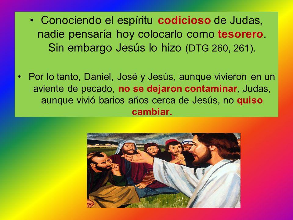 Conociendo el espíritu codicioso de Judas, nadie pensaría hoy colocarlo como tesorero. Sin embargo Jesús lo hizo (DTG 260, 261). Por lo tanto, Daniel,