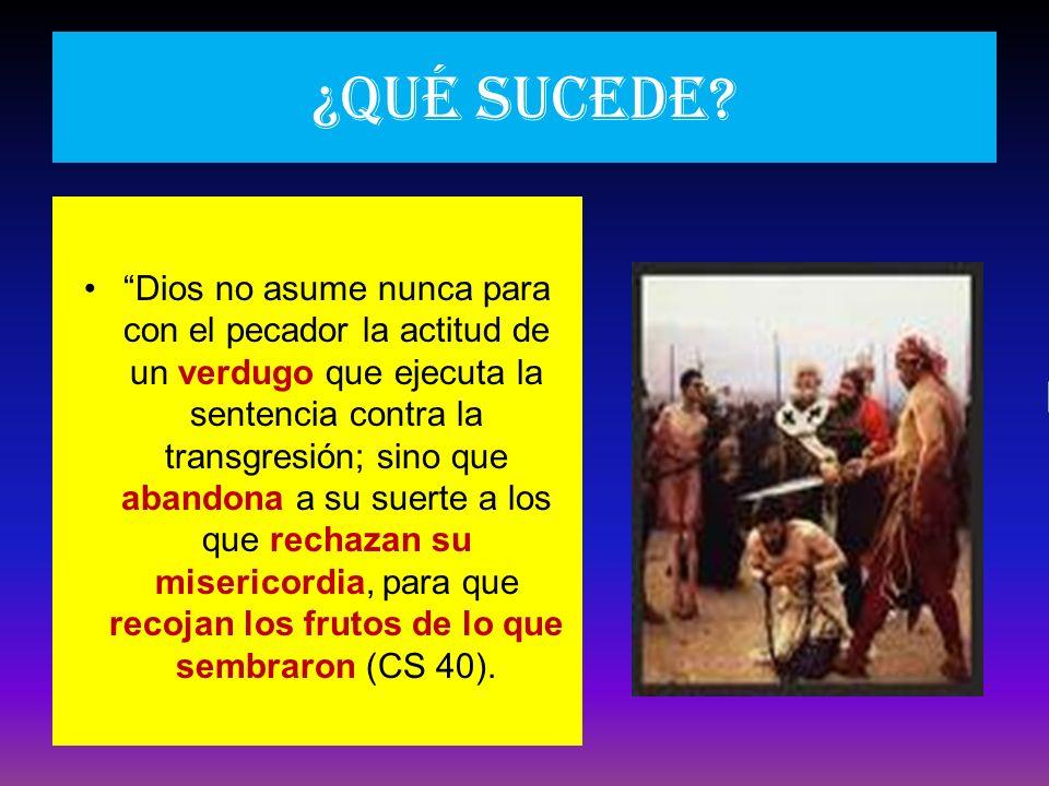 ¿Qué sucede? Dios no asume nunca para con el pecador la actitud de un verdugo que ejecuta la sentencia contra la transgresión; sino que abandona a su