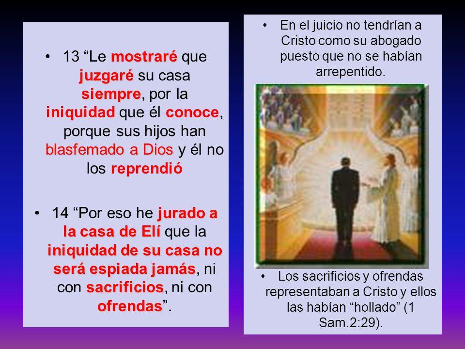 mostraré juzgaré siempre blasfemado a Dios13 Le mostraré que juzgaré su casa siempre, por la iniquidad que él conoce, porque sus hijos han blasfemado