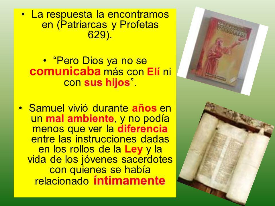 La respuesta la encontramos en (Patriarcas y Profetas 629). sus hijosPero Dios ya no se comunicaba más con Elí ni con sus hijos. mal ambiente diferenc