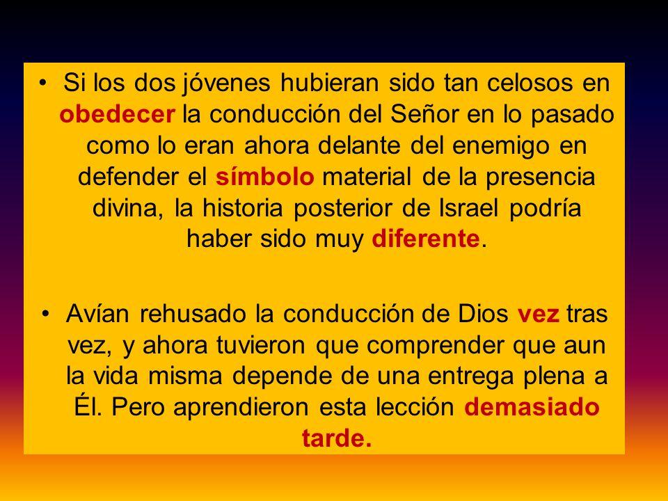 Si los dos jóvenes hubieran sido tan celosos en obedecer la conducción del Señor en lo pasado como lo eran ahora delante del enemigo en defender el sí
