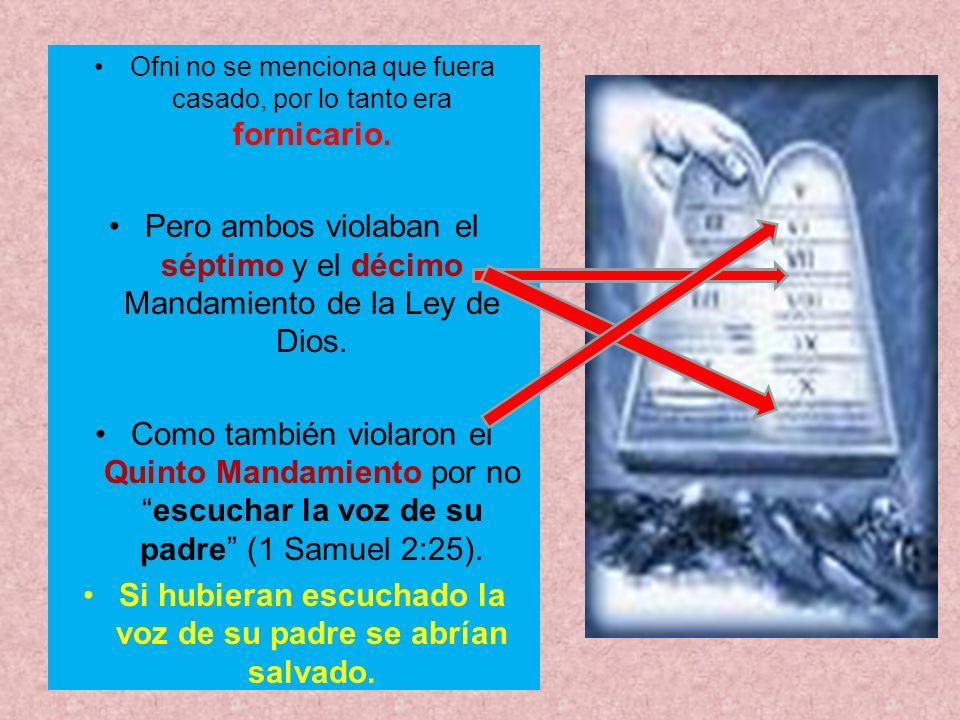 Ofni no se menciona que fuera casado, por lo tanto era fornicario. Pero ambos violaban el séptimo y el décimo Mandamiento de la Ley de Dios. Como tamb