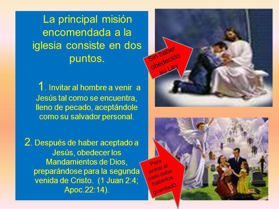 La principal misión encomendada a la iglesia consiste en dos puntos. 1. Invitar al hombre a venir a Jesús tal como se encuentra, lleno de pecado, acep